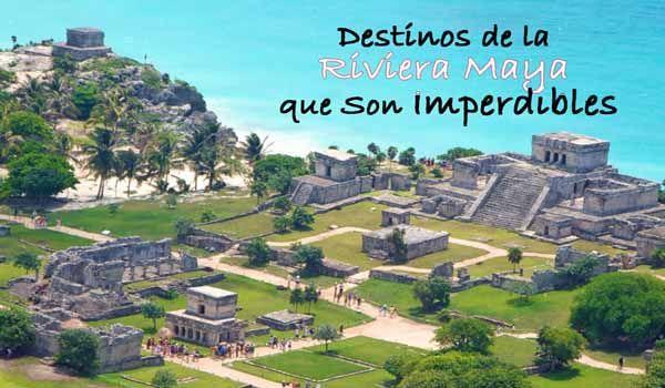 Destinos de la Riviera Maya que Son Imperdibles