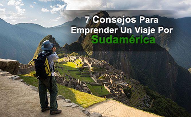 7 Consejos Para Emprender Un Viaje Por Sudamérica